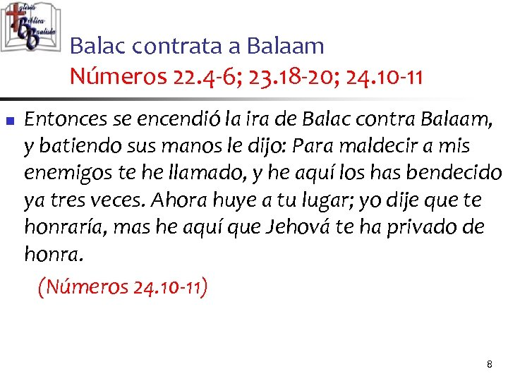 Balac contrata a Balaam Números 22. 4 -6; 23. 18 -20; 24. 10 -11
