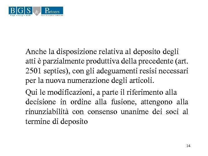 Anche la disposizione relativa al deposito degli atti è parzialmente produttiva della precedente (art.