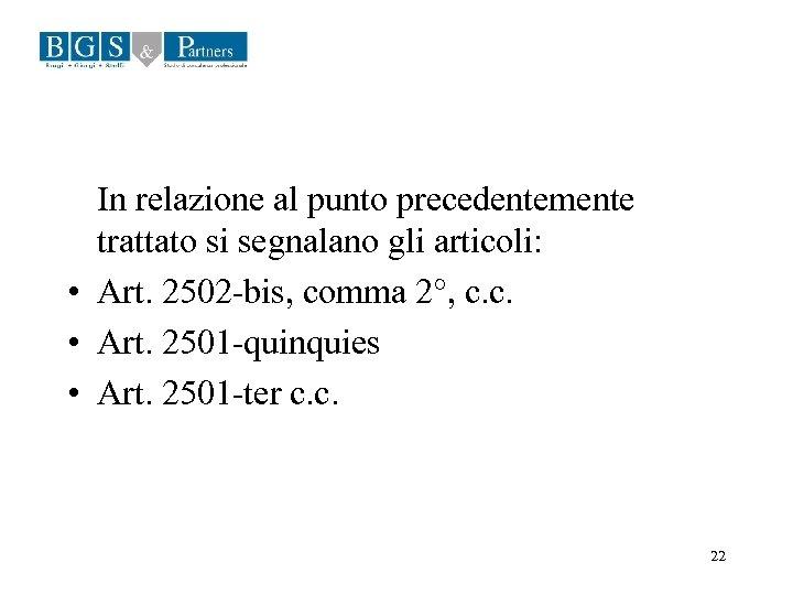 In relazione al punto precedentemente trattato si segnalano gli articoli: • Art. 2502 -bis,