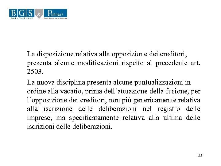 La disposizione relativa alla opposizione dei creditori, presenta alcune modificazioni rispetto al precedente art.
