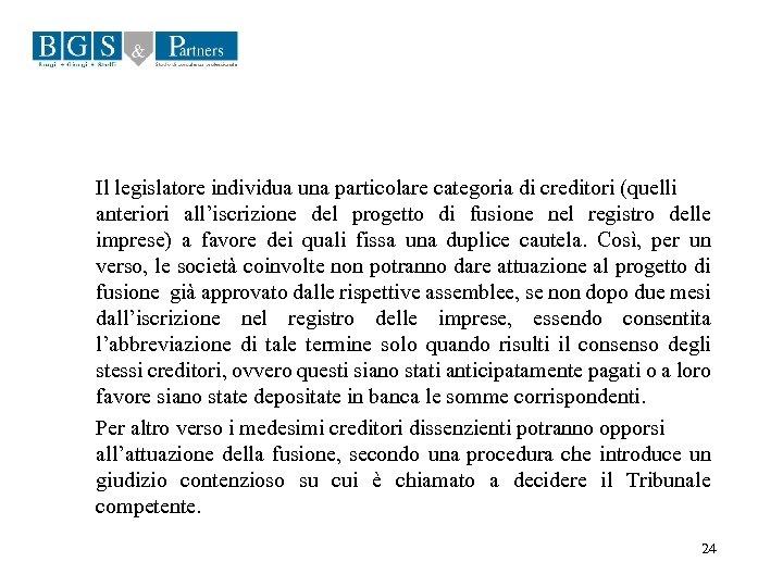 Il legislatore individua una particolare categoria di creditori (quelli anteriori all'iscrizione del progetto di