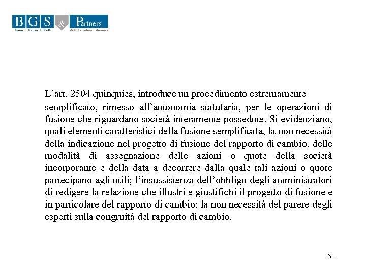 L'art. 2504 quinquies, introduce un procedimento estremamente semplificato, rimesso all'autonomia statutaria, per le operazioni
