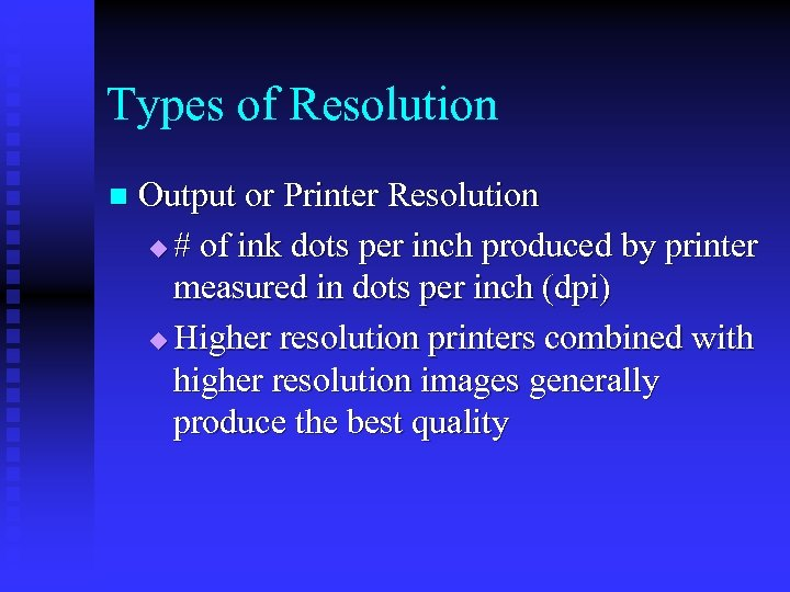 Types of Resolution n Output or Printer Resolution u # of ink dots per