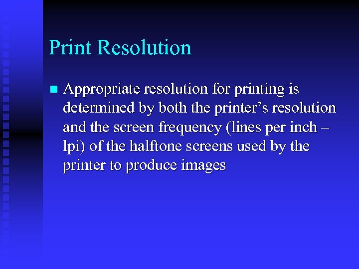 Print Resolution n Appropriate resolution for printing is determined by both the printer's resolution