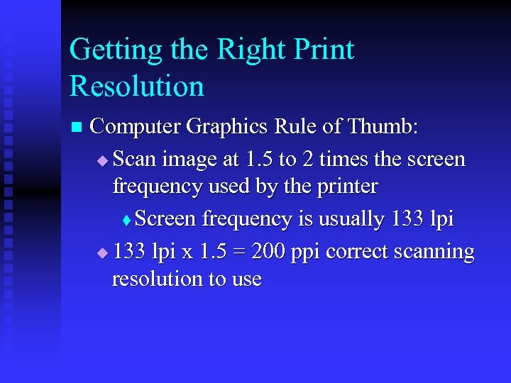 Getting the Right Print Resolution n Computer Graphics Rule of Thumb: u Scan image