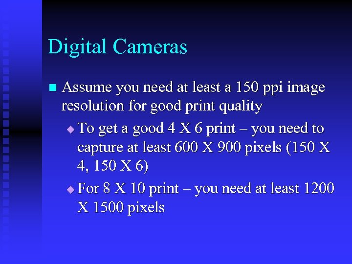 Digital Cameras n Assume you need at least a 150 ppi image resolution for