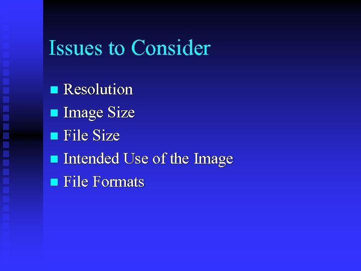 Issues to Consider Resolution n Image Size n File Size n Intended Use of