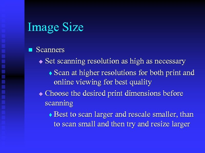 Image Size n Scanners u Set scanning resolution as high as necessary t Scan