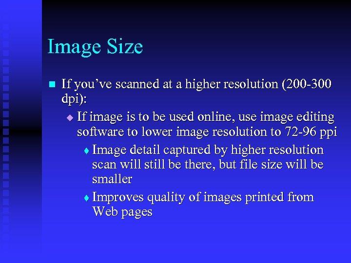 Image Size n If you've scanned at a higher resolution (200 -300 dpi): u