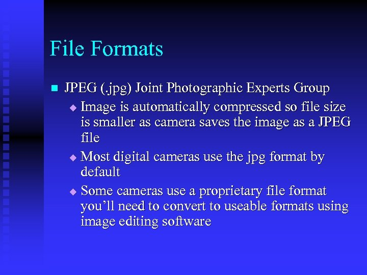 File Formats n JPEG (. jpg) Joint Photographic Experts Group u Image is automatically