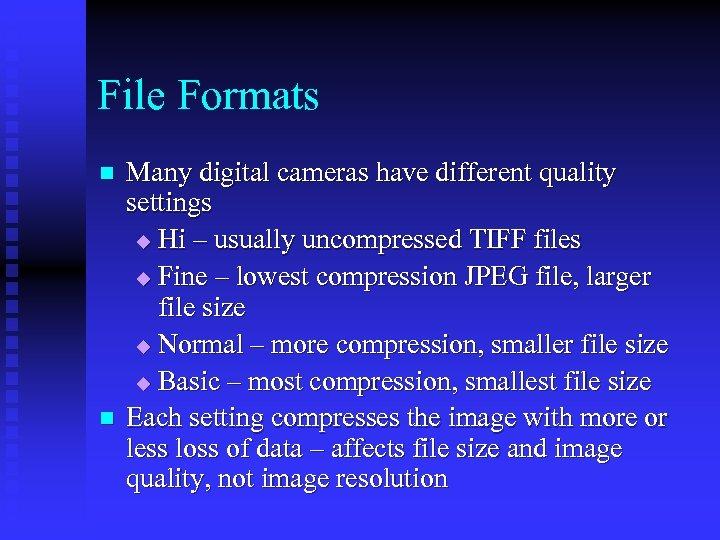 File Formats n n Many digital cameras have different quality settings u Hi –