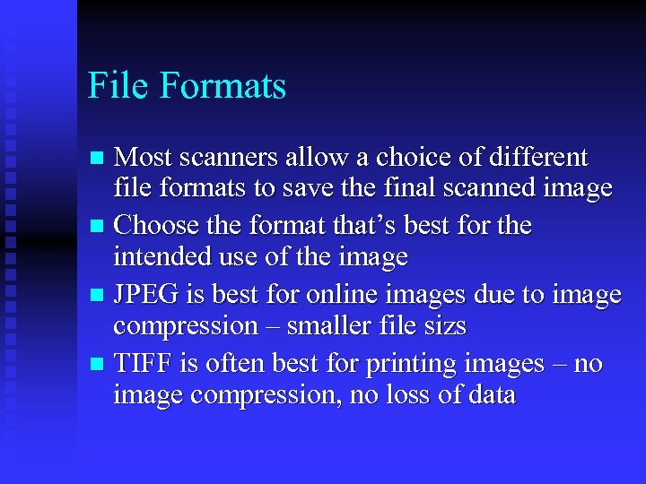 File Formats Most scanners allow a choice of different file formats to save the