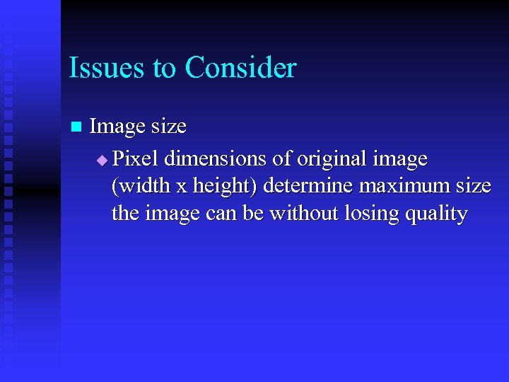 Issues to Consider n Image size u Pixel dimensions of original image (width x