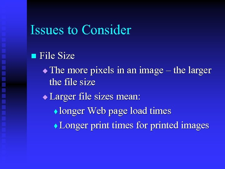 Issues to Consider n File Size u The more pixels in an image –