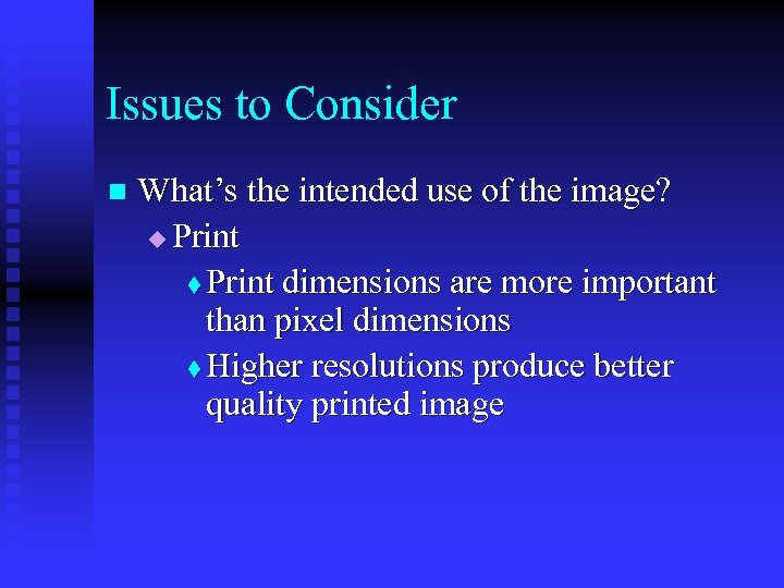 Issues to Consider n What's the intended use of the image? u Print t