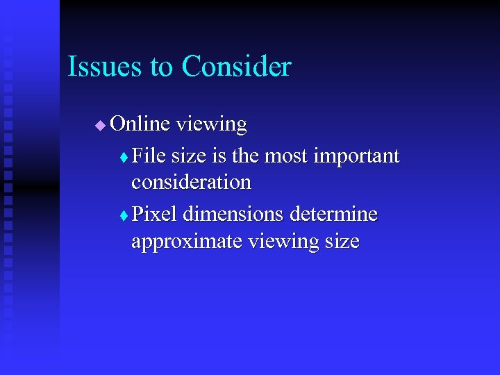 Issues to Consider u Online viewing t File size is the most important consideration