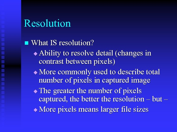 Resolution n What IS resolution? u Ability to resolve detail (changes in contrast between