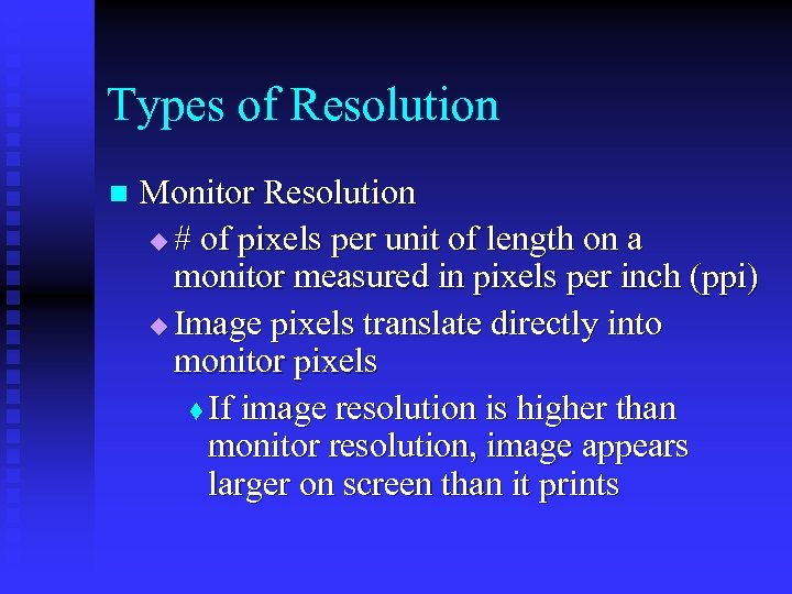 Types of Resolution n Monitor Resolution u # of pixels per unit of length