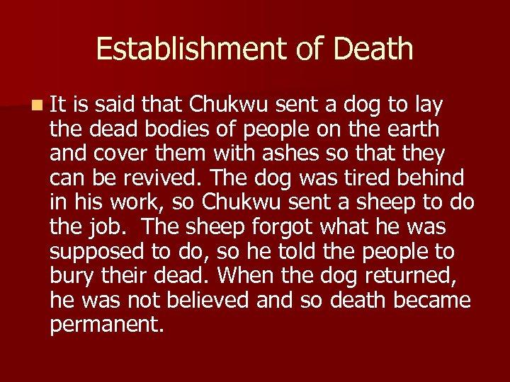 Establishment of Death n It is said that Chukwu sent a dog to lay