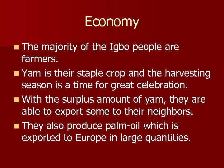 Economy n The majority of the Igbo people are farmers. n Yam is their