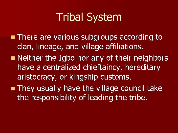 Tribal System n There are various subgroups according to clan, lineage, and village affiliations.