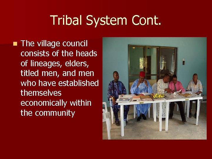 Tribal System Cont. n The village council consists of the heads of lineages, elders,