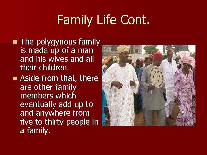 Family Life Cont. The polygynous family is made up of a man and his