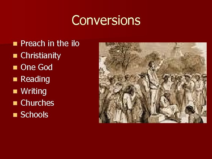 Conversions n n n n Preach in the ilo Christianity One God Reading Writing