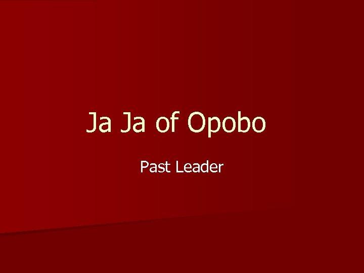 Ja Ja of Opobo Past Leader