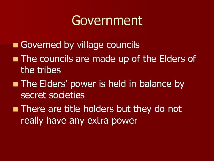 Government n Governed by village councils n The councils are made up of the
