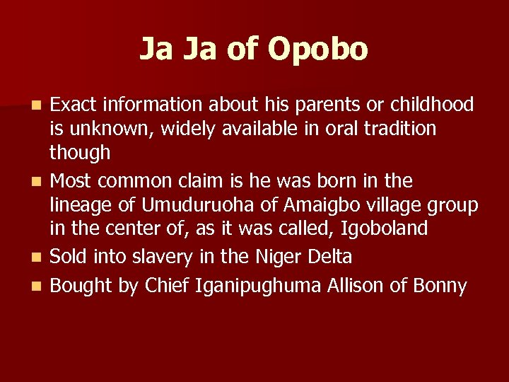 Ja Ja of Opobo Exact information about his parents or childhood is unknown, widely