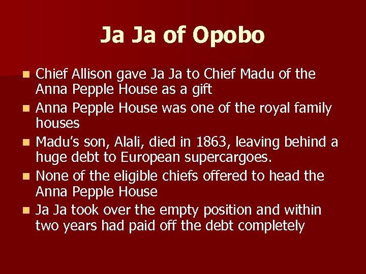 Ja Ja of Opobo n n n Chief Allison gave Ja Ja to Chief