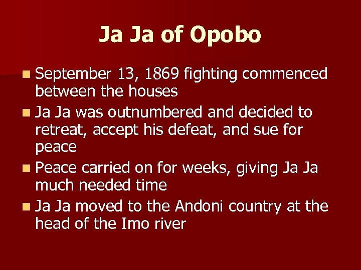 Ja Ja of Opobo n September 13, 1869 fighting commenced between the houses n
