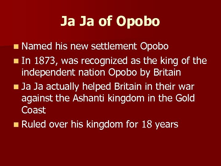 Ja Ja of Opobo n Named his new settlement Opobo n In 1873, was