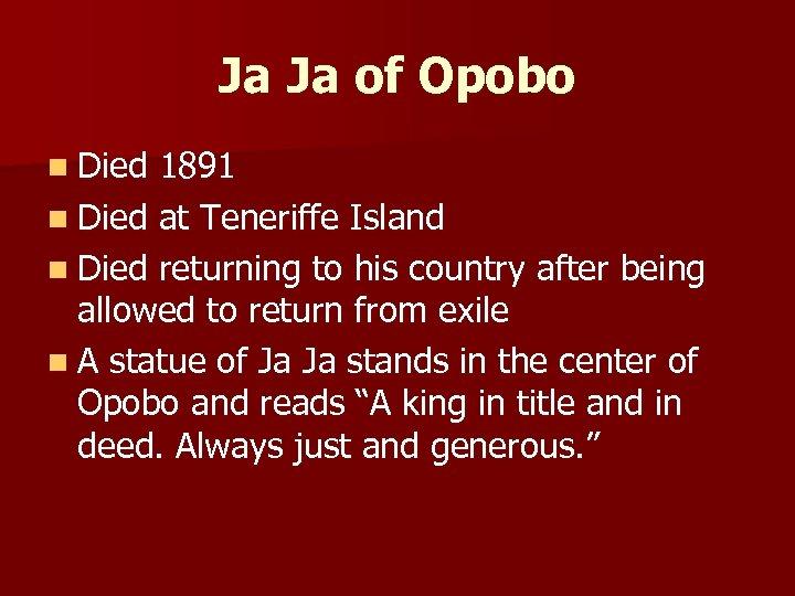 Ja Ja of Opobo n Died 1891 n Died at Teneriffe Island n Died