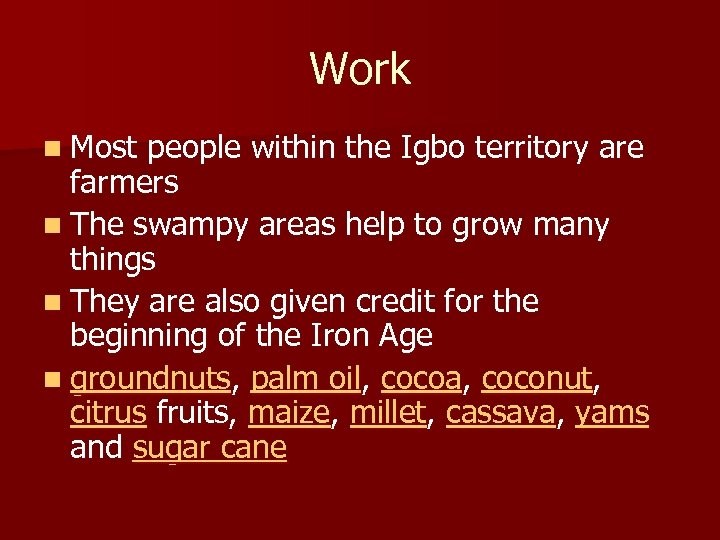 Work n Most people within the Igbo territory are farmers n The swampy areas