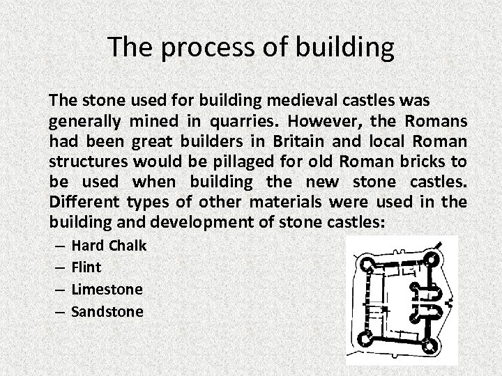 The process of building The stone used for building medieval castles was generally mined