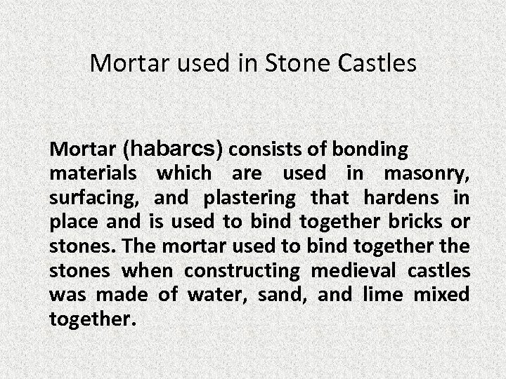 Mortar used in Stone Castles Mortar (habarcs) consists of bonding materials which are used