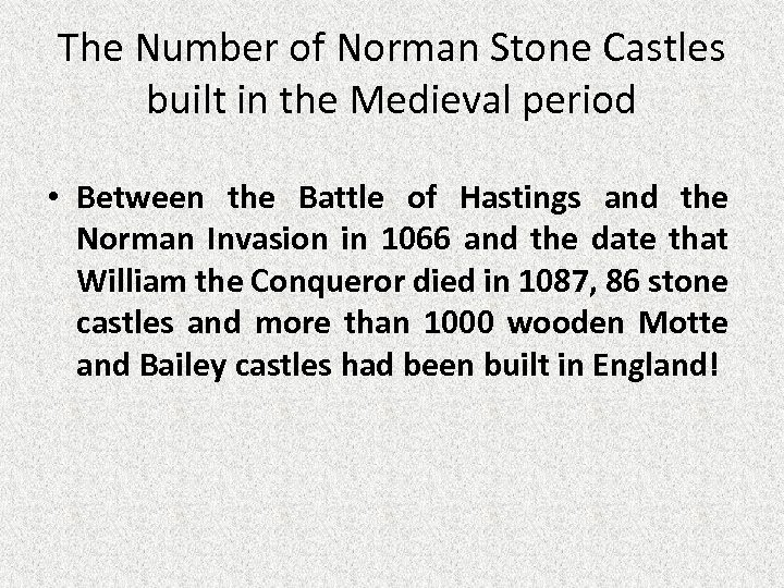 The Number of Norman Stone Castles built in the Medieval period • Between the