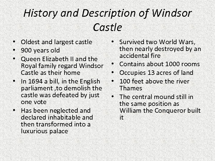 History and Description of Windsor Castle • Oldest and largest castle • 900 years