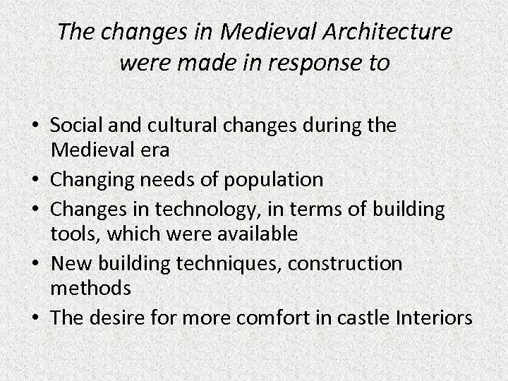 The changes in Medieval Architecture were made in response to • Social and cultural