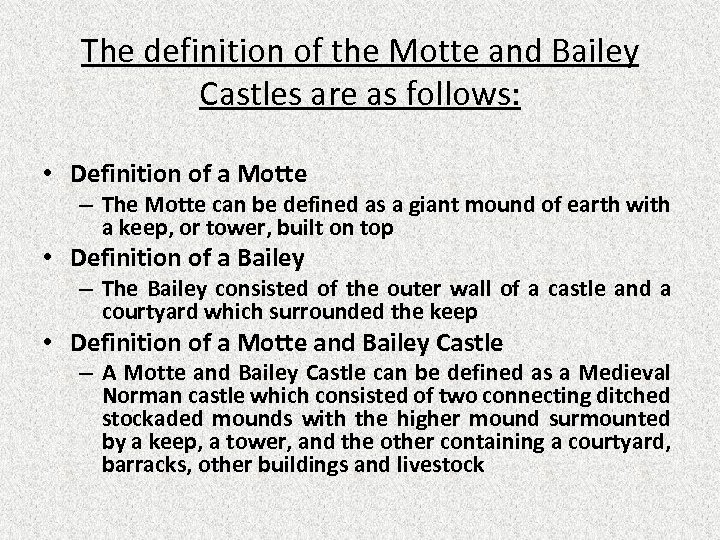 The definition of the Motte and Bailey Castles are as follows: • Definition of