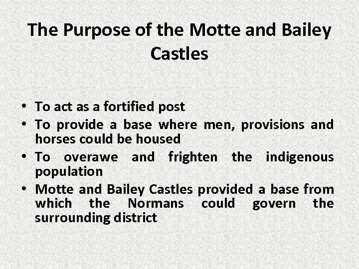 The Purpose of the Motte and Bailey Castles • To act as a fortified