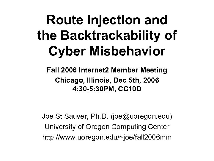 Route Injection and the Backtrackability of Cyber Misbehavior Fall 2006 Internet 2 Member Meeting