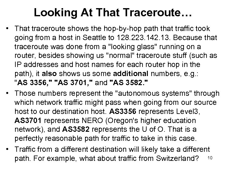 Looking At That Traceroute… • That traceroute shows the hop-by-hop path that traffic took
