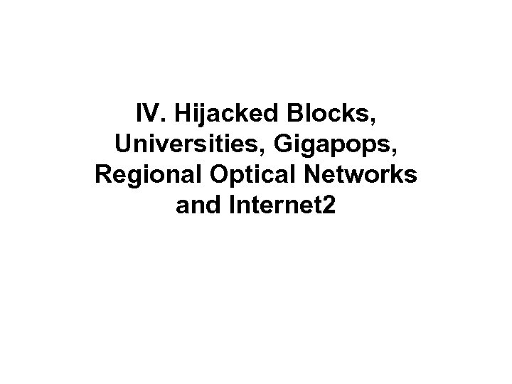 IV. Hijacked Blocks, Universities, Gigapops, Regional Optical Networks and Internet 2