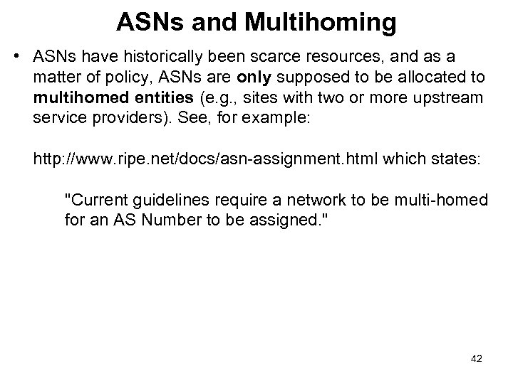 ASNs and Multihoming • ASNs have historically been scarce resources, and as a matter