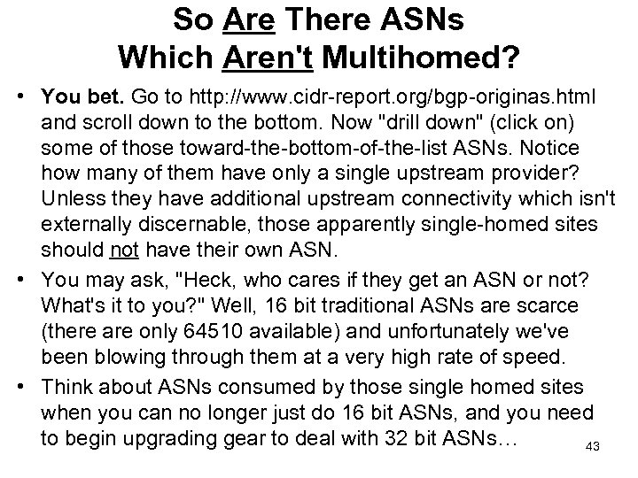 So Are There ASNs Which Aren't Multihomed? • You bet. Go to http: //www.