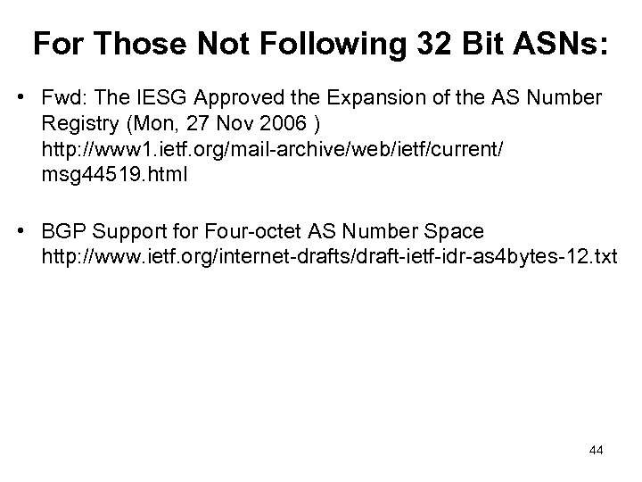 For Those Not Following 32 Bit ASNs: • Fwd: The IESG Approved the Expansion