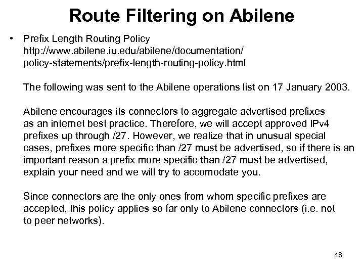 Route Filtering on Abilene • Prefix Length Routing Policy http: //www. abilene. iu. edu/abilene/documentation/